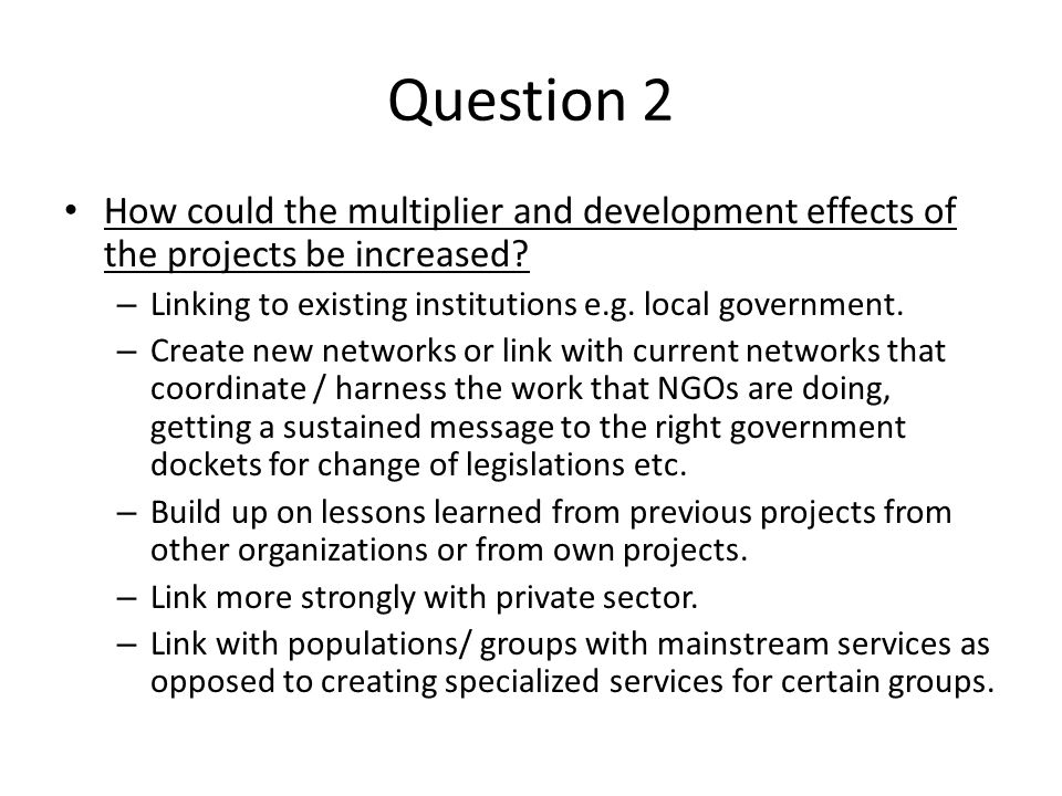 Question 2 How could the multiplier and development effects of the projects be increased.