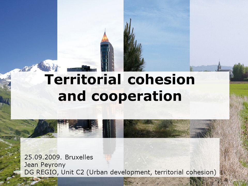 Territorial cohesion and cooperation 25.09.2009. Bruxelles Jean Peyrony DG REGIO, Unit C2 (Urban development, territorial cohesion)