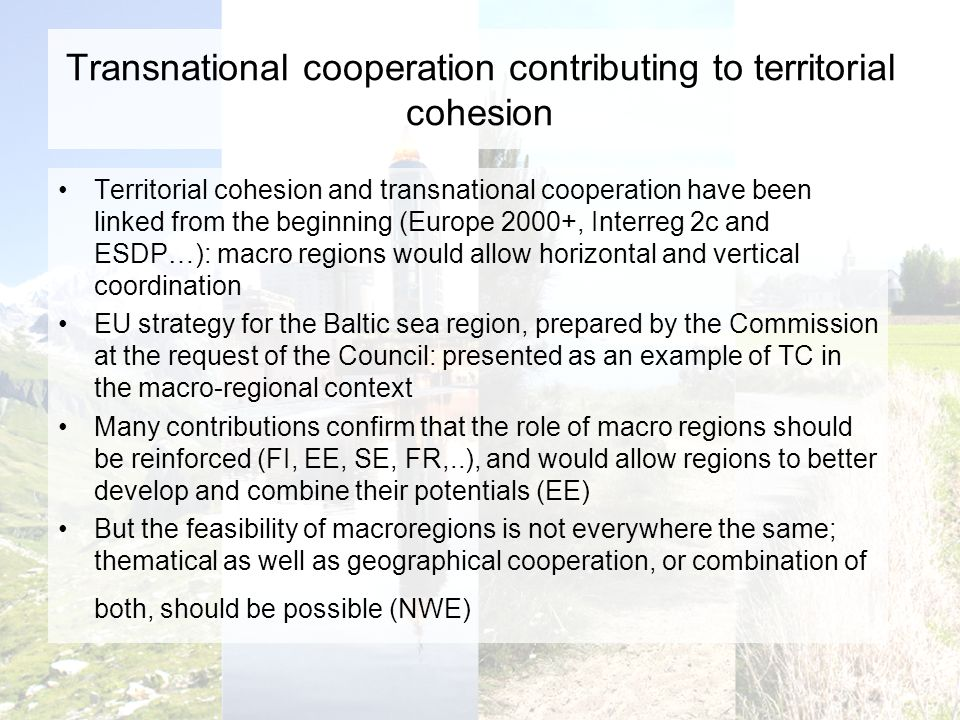 Transnational cooperation contributing to territorial cohesion Territorial cohesion and transnational cooperation have been linked from the beginning