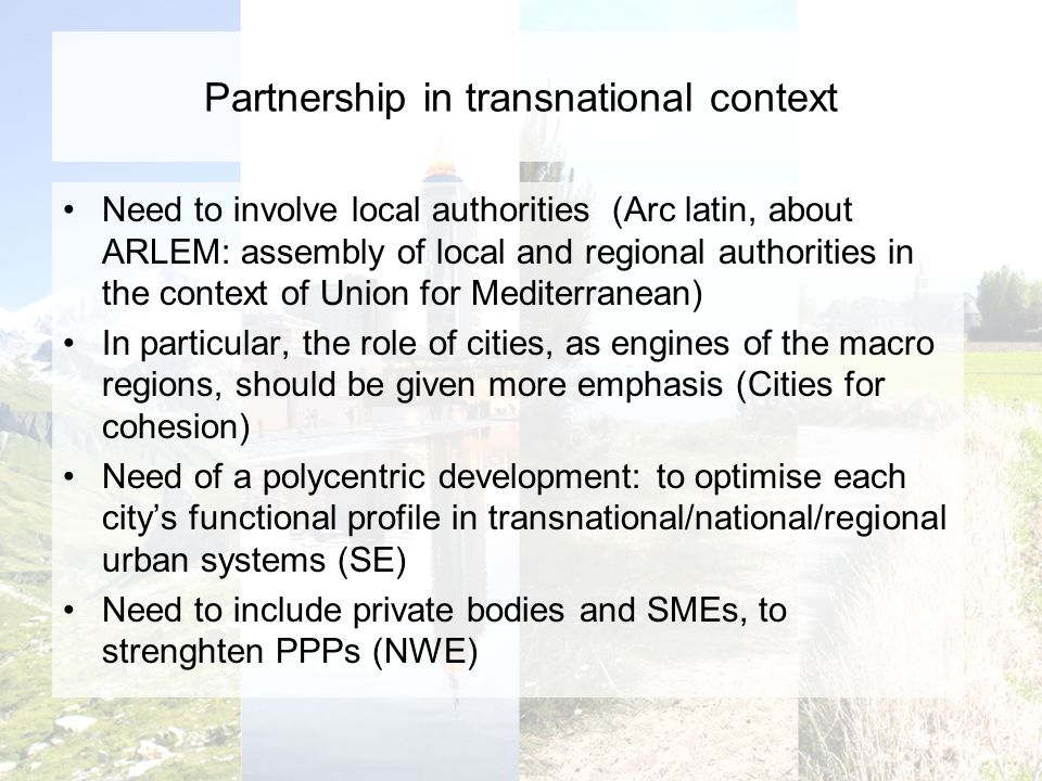 Partnership in transnational context Need to involve local authorities (Arc latin, about ARLEM: assembly of local and regional authorities in the cont
