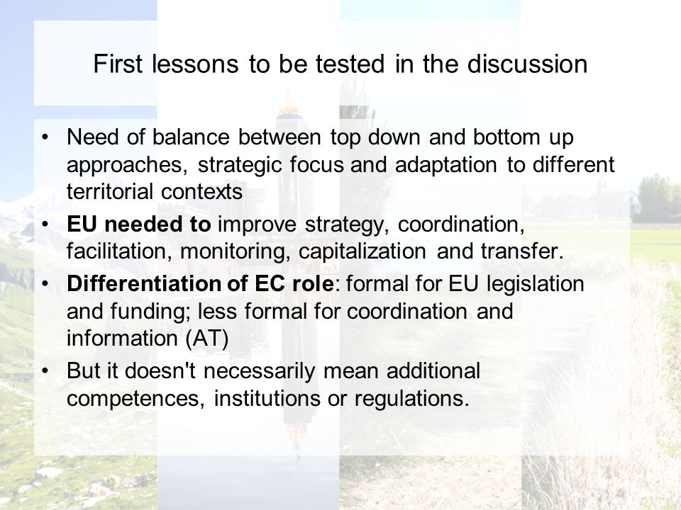 First lessons to be tested in the discussion Need of balance between top down and bottom up approaches, strategic focus and adaptation to different te