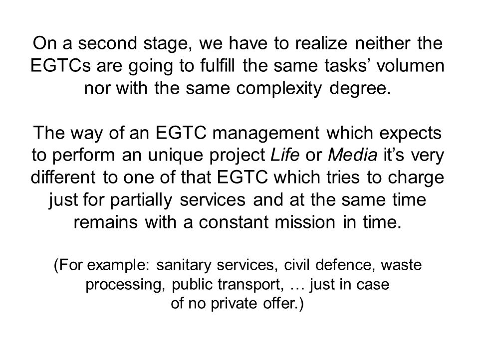 On a second stage, we have to realize neither the EGTCs are going to fulfill the same tasks volumen nor with the same complexity degree.
