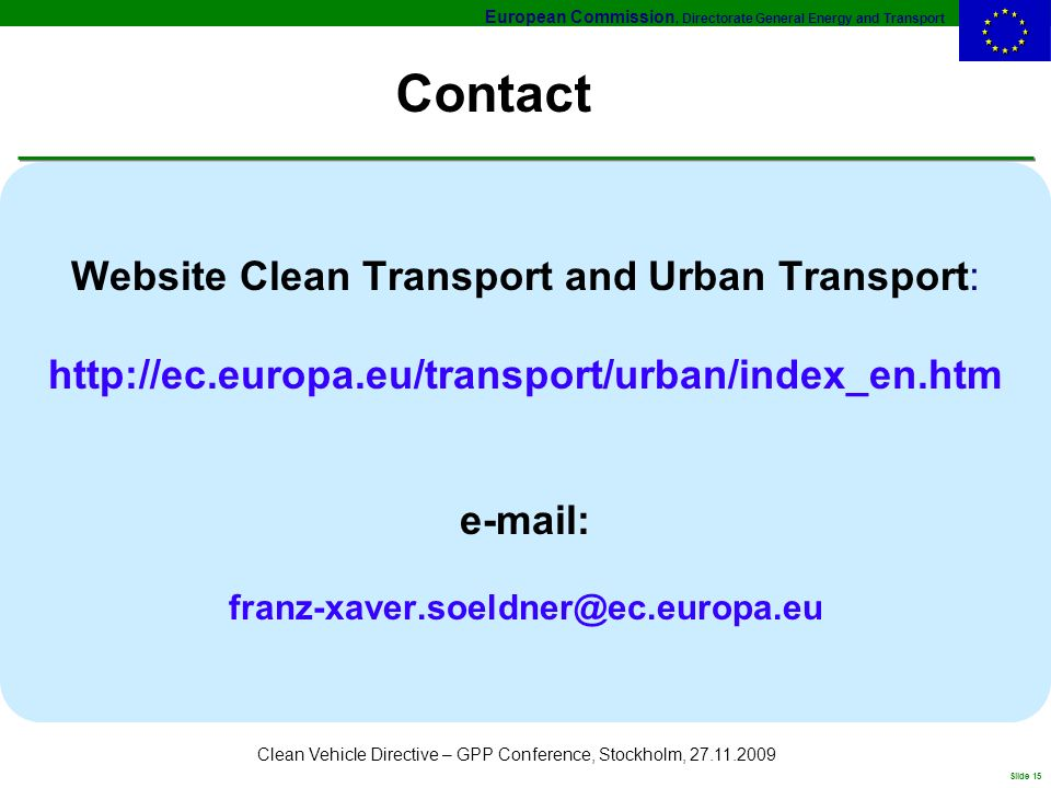 European Commission, Directorate General Energy and Transport Slide 15 Clean Vehicle Directive – GPP Conference, Stockholm, 27.11.2009 Website Clean T