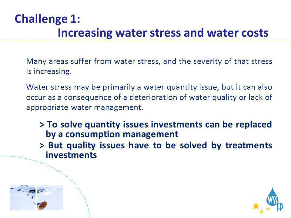 Challenges Challenge 1: Increasing water stress and water costs Many areas suffer from water stress, and the severity of that stress is increasing. Wa