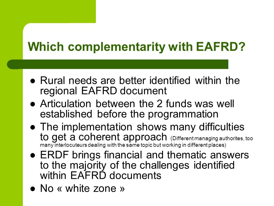 Which complementarity with EAFRD? Rural needs are better identified within the regional EAFRD document Articulation between the 2 funds was well estab