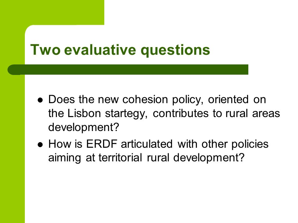 Two evaluative questions Does the new cohesion policy, oriented on the Lisbon startegy, contributes to rural areas development.