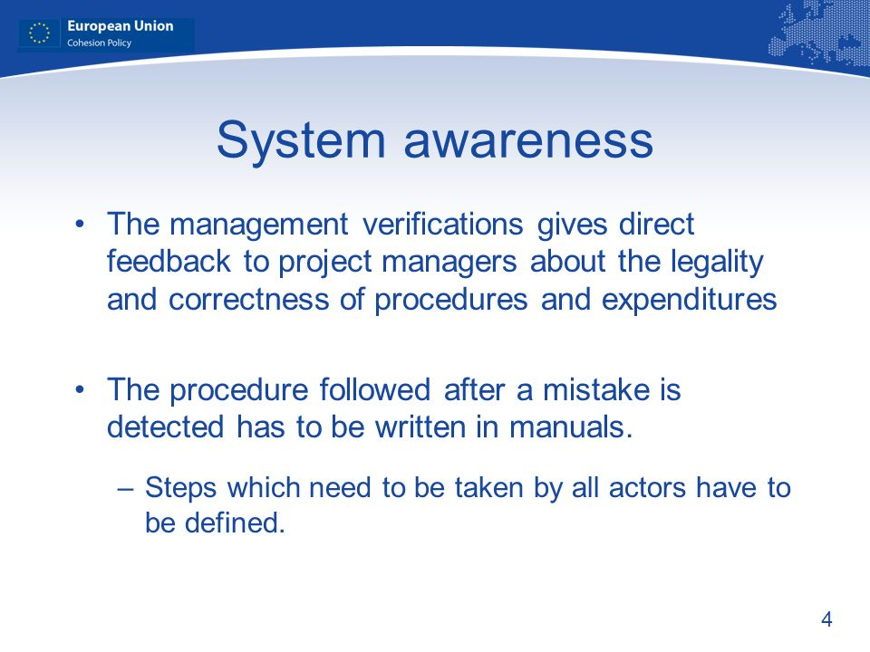 4 System awareness The management verifications gives direct feedback to project managers about the legality and correctness of procedures and expendi