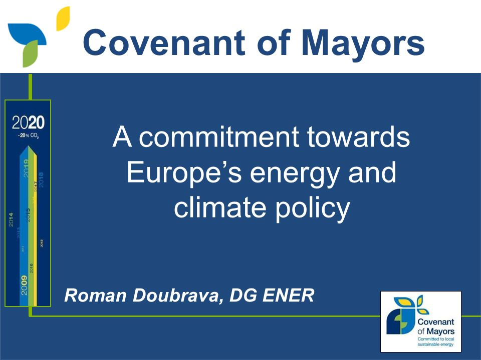 A commitment towards Europes energy and climate policy Roman Doubrava, DG ENER Covenant of Mayors