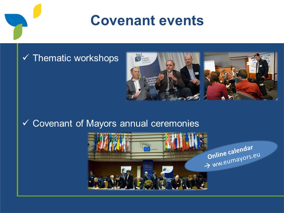 Covenant events Thematic workshops Covenant of Mayors annual ceremonies Online calendar ww.eumayors.eu