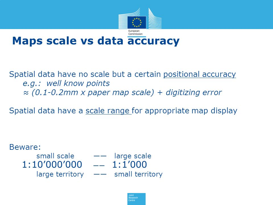 Maps scale vs data accuracy Spatial data have no scale but a certain positional accuracy e.g.: well know points (0.1-0.2mm x paper map scale) + digiti