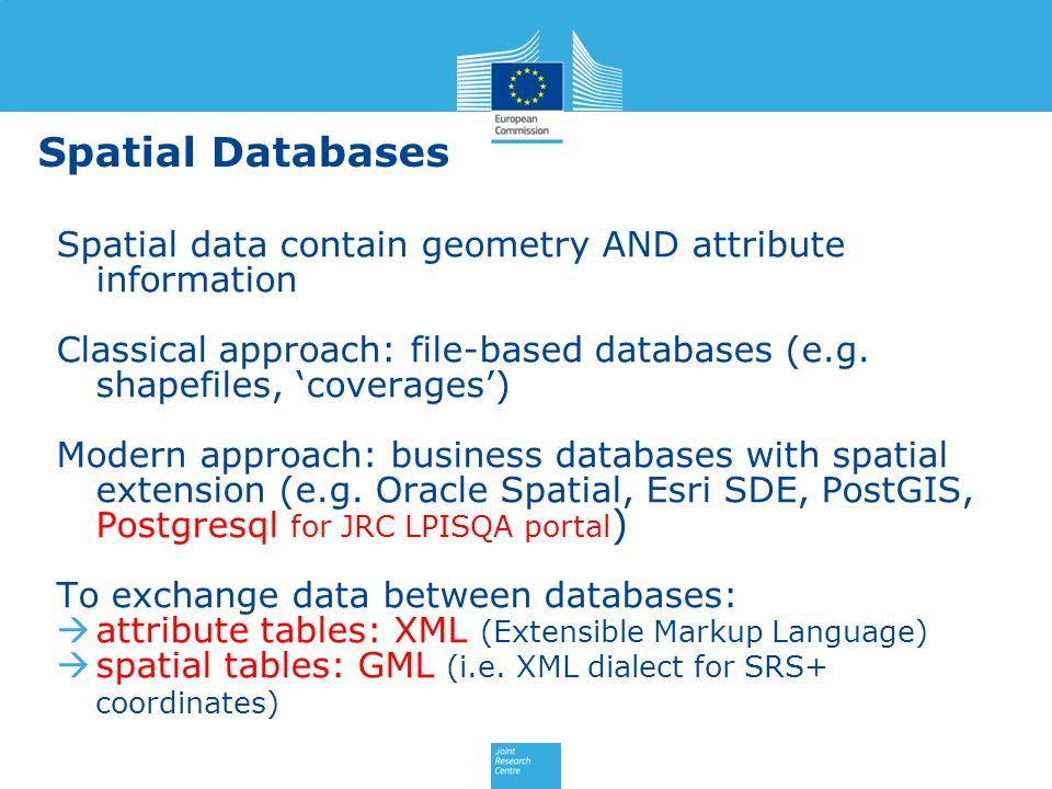 Spatial Databases Spatial data contain geometry AND attribute information Classical approach: file-based databases (e.g. shapefiles, coverages) Modern