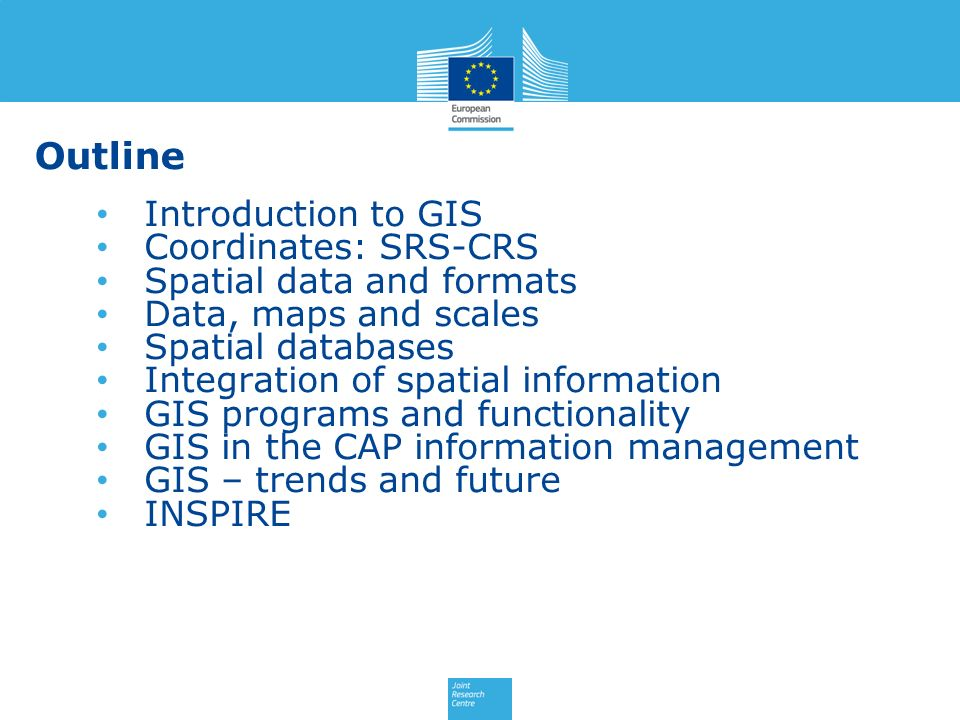Outline Introduction to GIS Coordinates: SRS-CRS Spatial data and formats Data, maps and scales Spatial databases Integration of spatial information G