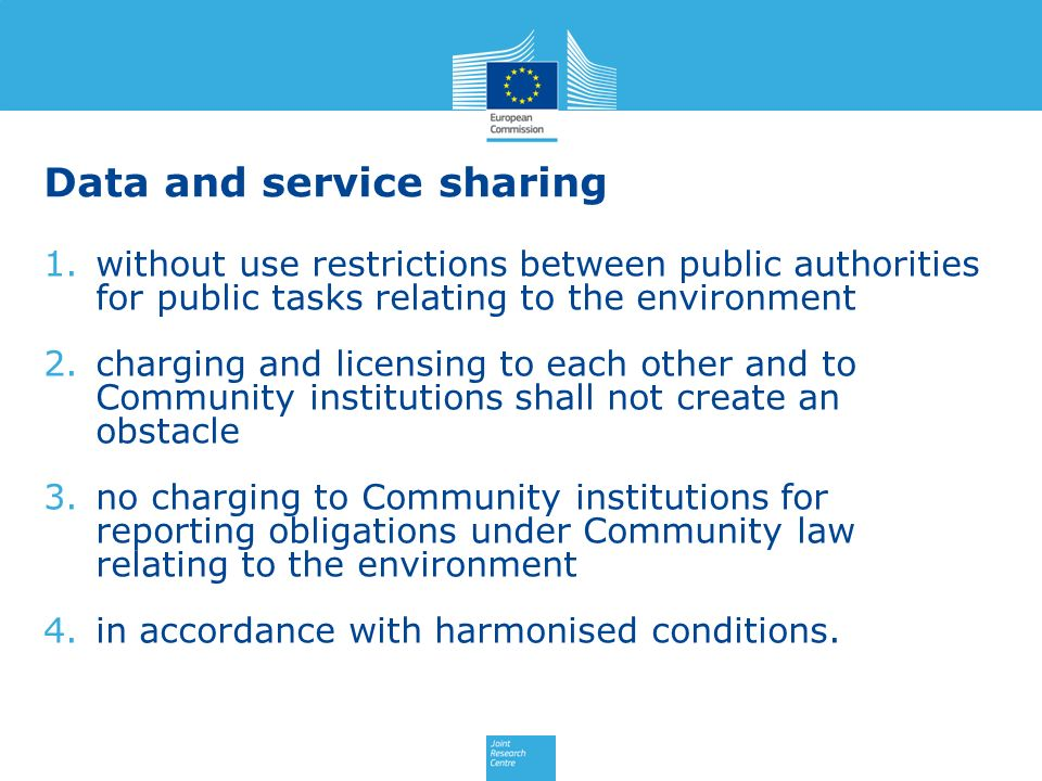 Data and service sharing 1.without use restrictions between public authorities for public tasks relating to the environment 2.charging and licensing t