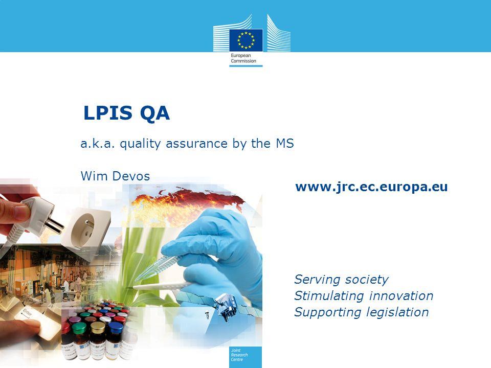 www.jrc.ec.europa.eu Serving society Stimulating innovation Supporting legislation LPIS QA a.k.a.