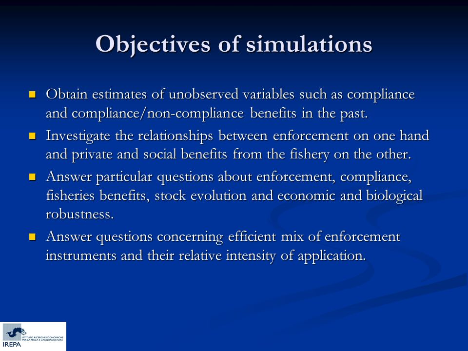 Objectives of simulations Obtain estimates of unobserved variables such as compliance and compliance/non-compliance benefits in the past. Obtain estim