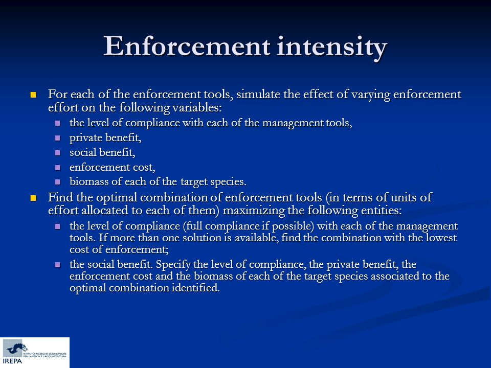 Enforcement intensity For each of the enforcement tools, simulate the effect of varying enforcement effort on the following variables: For each of the
