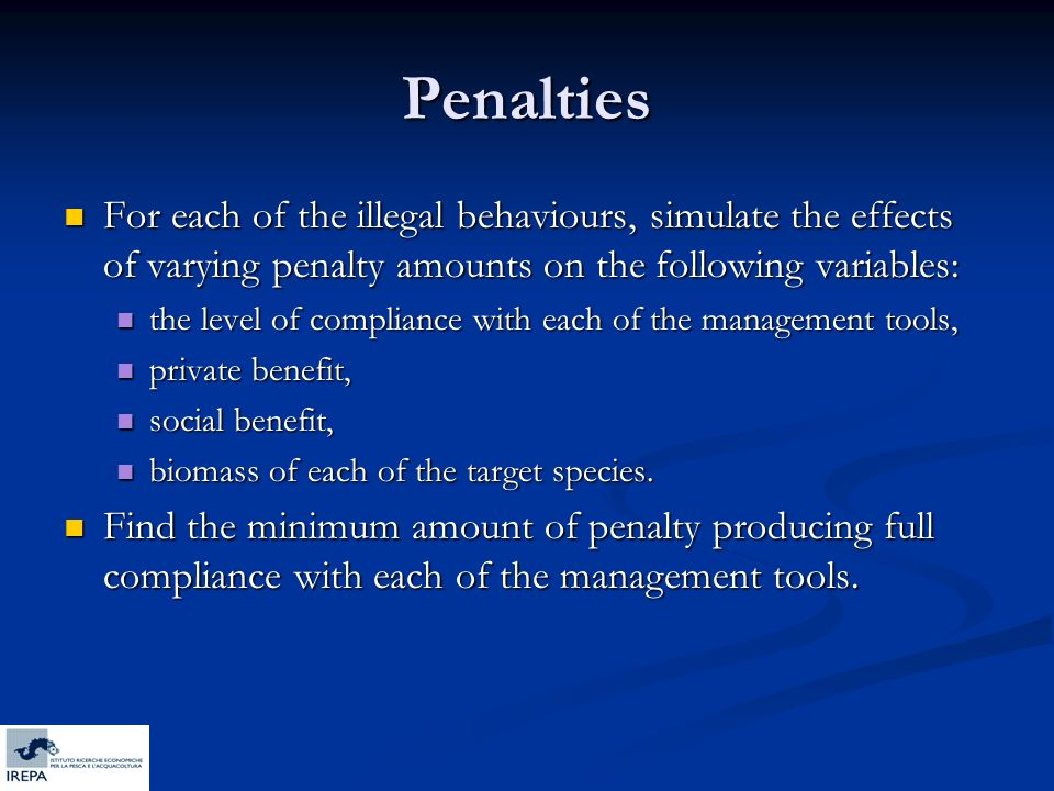 Penalties For each of the illegal behaviours, simulate the effects of varying penalty amounts on the following variables: For each of the illegal beha