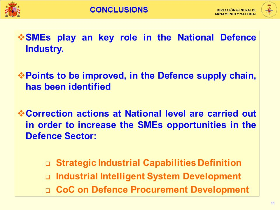DIRECCIÓN GENERAL DE ARMAMENTO Y MATERIAL 11 CONCLUSIONS SMEs play an key role in the National Defence Industry.
