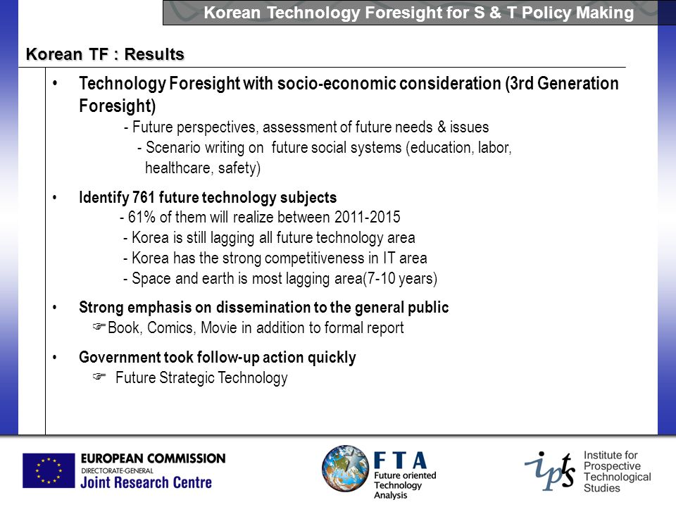 Korean Technology Foresight for S & T Policy Making Korean TF : Results Technology Foresight with socio-economic consideration (3rd Generation Foresig