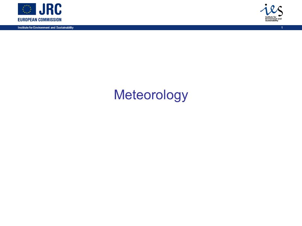 Institute for Environment and Sustainability1 Meteorology