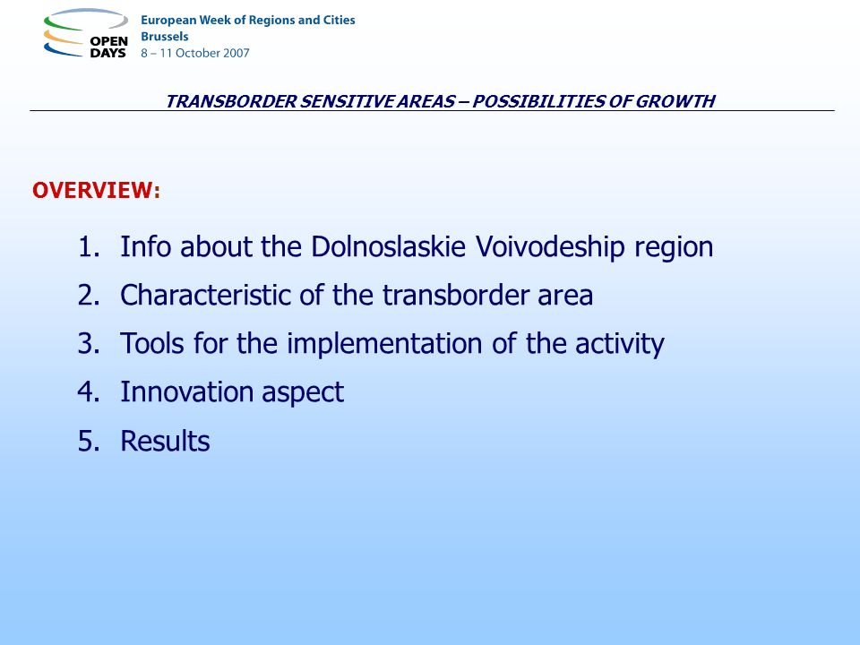 TRANSBORDER SENSITIVE AREAS – POSSIBILITIES OF GROWTH OVERVIEW: 1.Info about the Dolnoslaskie Voivodeship region 2.Characteristic of the transborder a