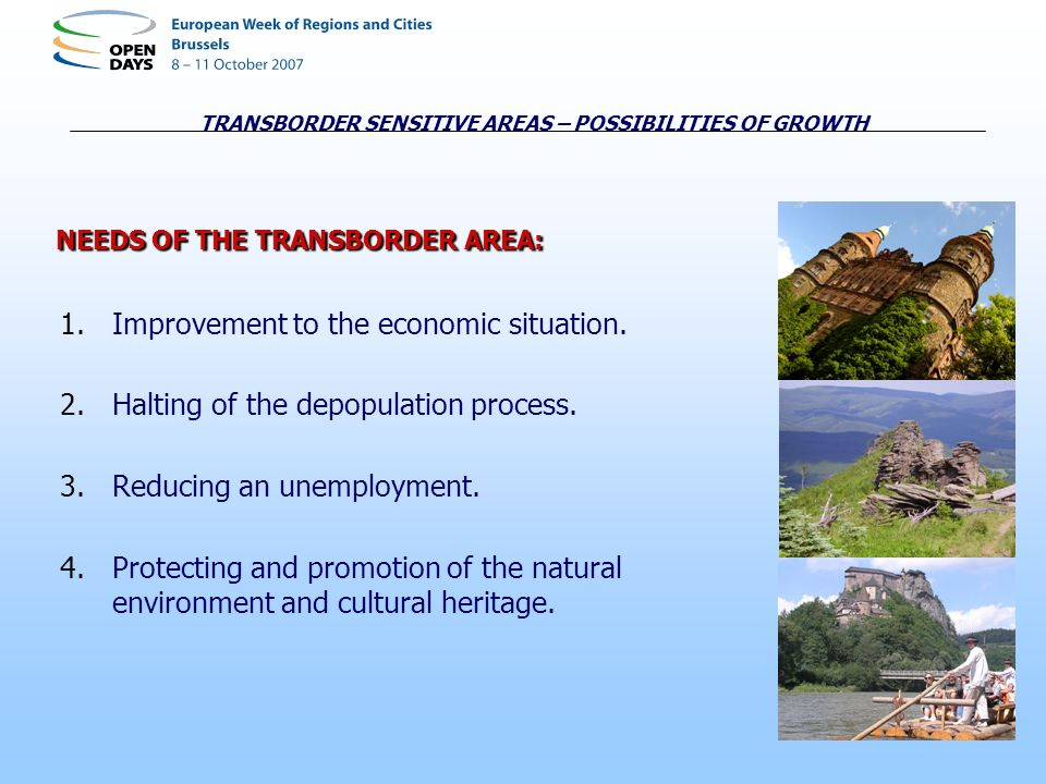 TRANSBORDER SENSITIVE AREAS – POSSIBILITIES OF GROWTH NEEDS OF THE TRANSBORDER AREA: 1.Improvement to the economic situation. 2.Halting of the depopul