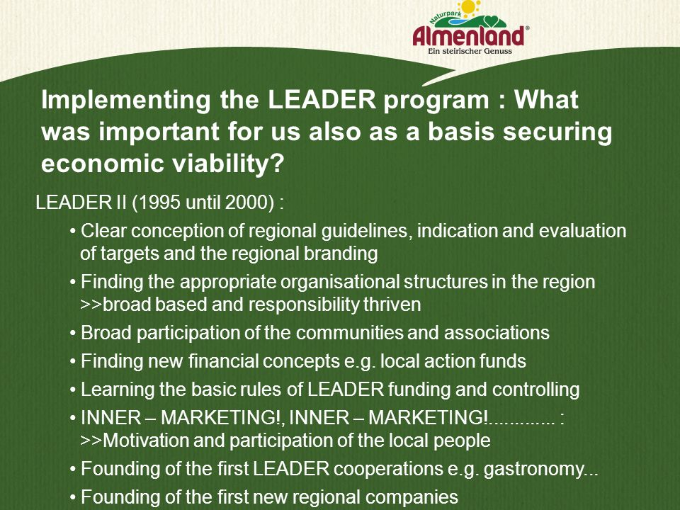 Implementing the LEADER program : What was important for us also as a basis securing economic viability? LEADER II (1995 until 2000) : Clear conceptio
