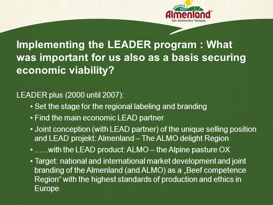 LEADER plus (2000 until 2007): Set the stage for the regional labeling and branding Find the main economic LEAD partner Joint conception (with LEAD pa