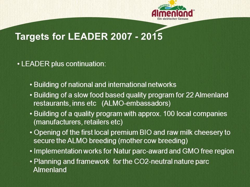 Targets for LEADER 2007 - 2015 LEADER plus continuation: Building of national and international networks Building of a slow food based quality program
