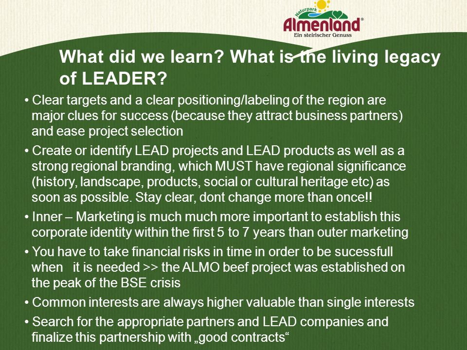 What did we learn? What is the living legacy of LEADER? Clear targets and a clear positioning/labeling of the region are major clues for success (beca