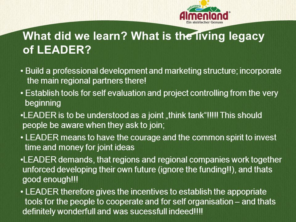 What did we learn? What is the living legacy of LEADER? Build a professional development and marketing structure; incorporate the main regional partne