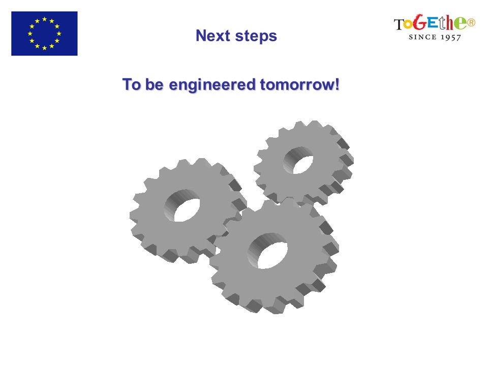 Next steps To be engineered tomorrow!