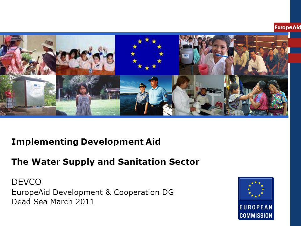 EuropeAid Implementing Development Aid The Water Supply and Sanitation Sector DEVCO E uropeAid Development & Cooperation DG Dead Sea March 2011