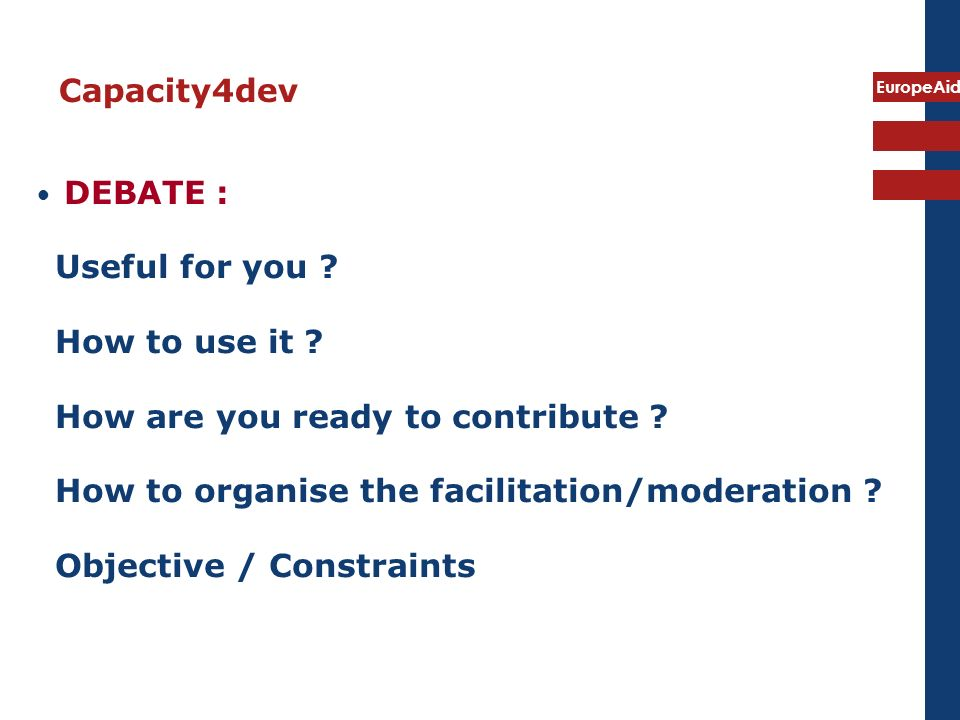 Capacity4dev DEBATE : Useful for you ? How to use it ? How are you ready to contribute ? How to organise the facilitation/moderation ? Objective / Con
