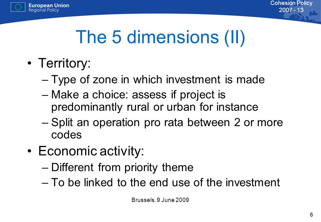 6 Cohesion Policy 2007 - 13 Brussels, 9 June 2009 Territory: –Type of zone in which investment is made –Make a choice: assess if project is predominan