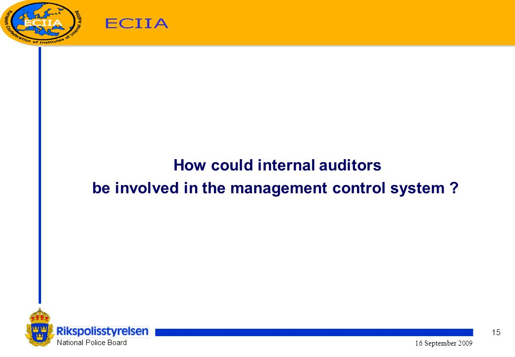 15 National Police Board 16 September 2009 How could internal auditors be involved in the management control system ?