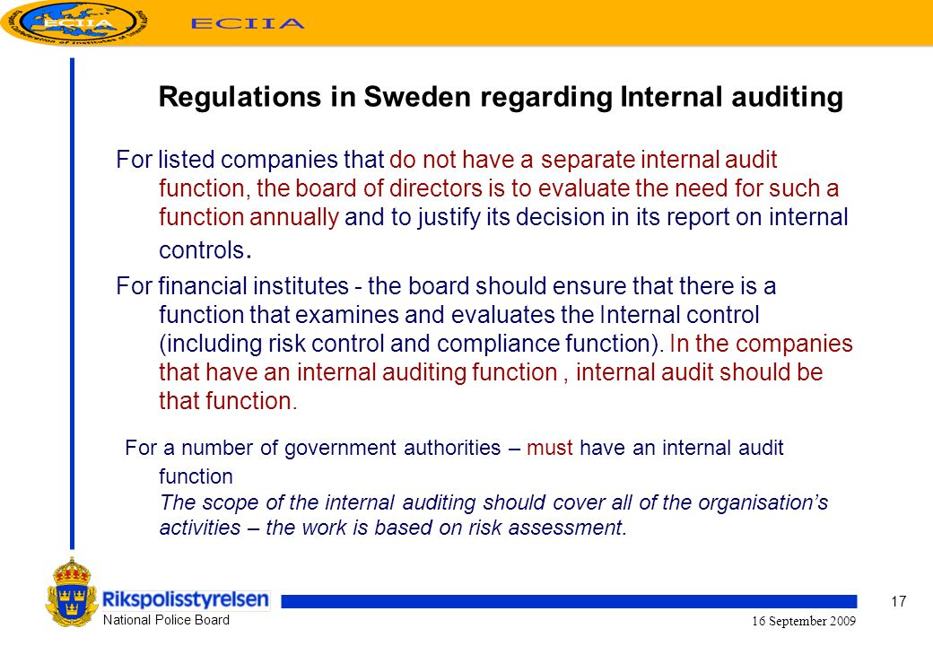17 National Police Board 16 September 2009 Regulations in Sweden regarding Internal auditing For listed companies that do not have a separate internal