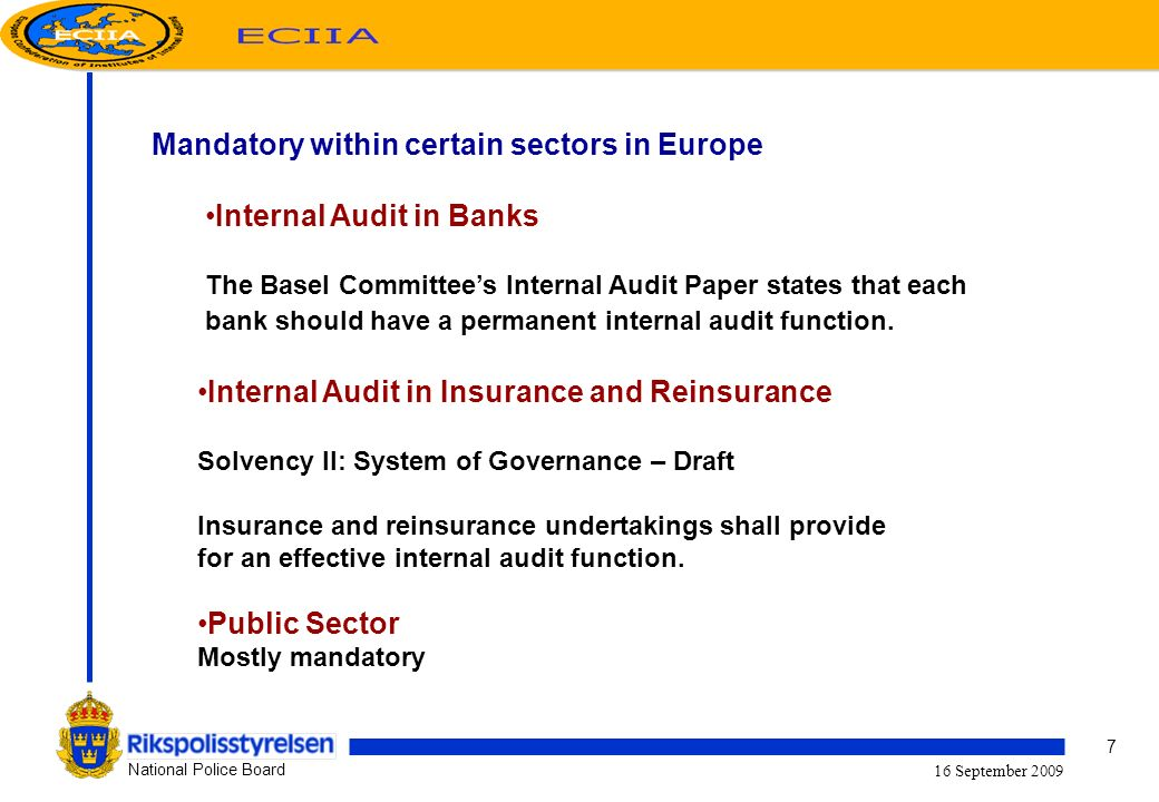 7 National Police Board 16 September 2009 Mandatory within certain sectors in Europe Internal Audit in Banks The Basel Committees Internal Audit Paper