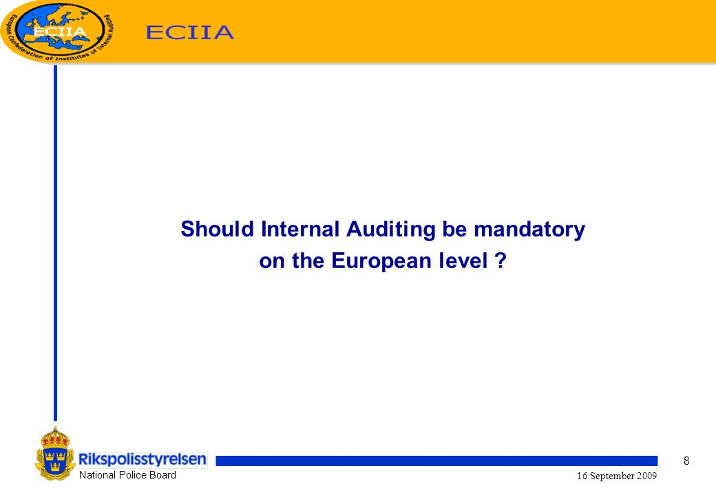 8 National Police Board 16 September 2009 Should Internal Auditing be mandatory on the European level ?
