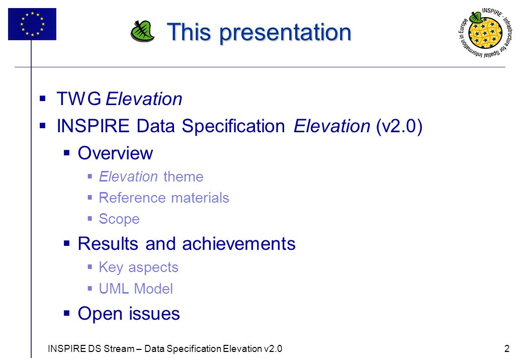 2 This presentation TWG Elevation INSPIRE Data Specification Elevation (v2.0) Overview Elevation theme Reference materials Scope Results and achievements Key aspects UML Model Open issues INSPIRE DS Stream – Data Specification Elevation v2.02