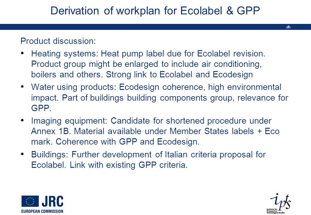 12 Derivation of workplan for Ecolabel & GPP Product discussion: Heating systems: Heat pump label due for Ecolabel revision. Product group might be en