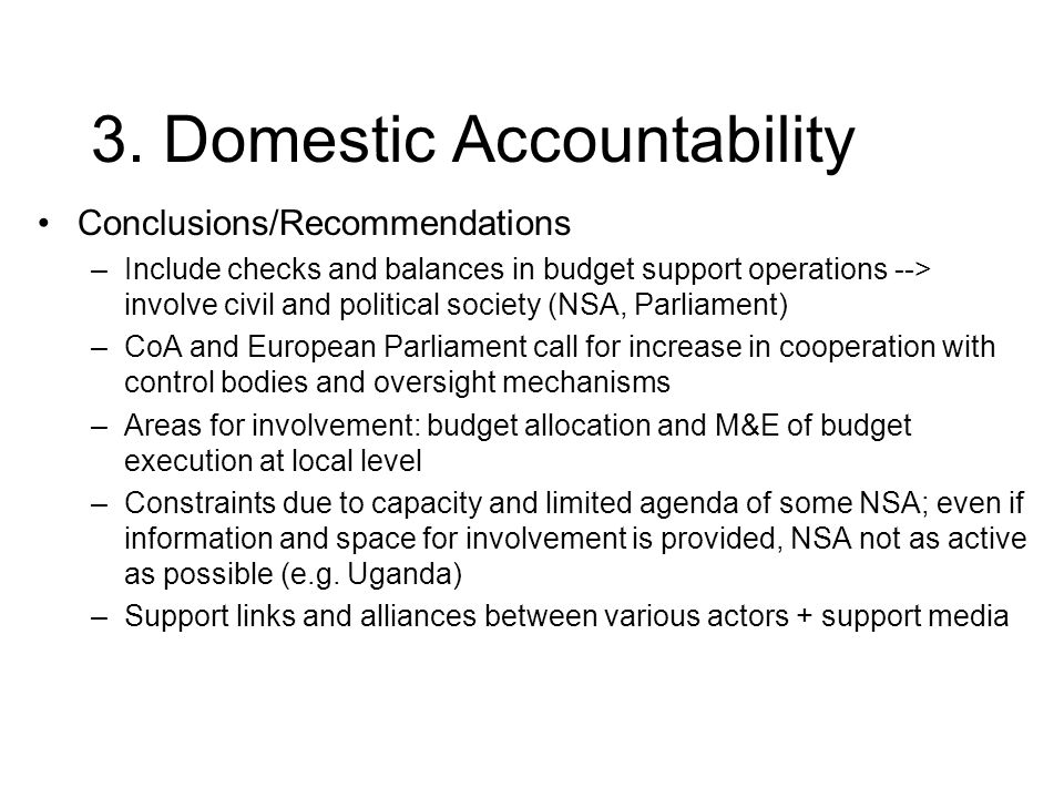 3. Domestic Accountability Conclusions/Recommendations –Include checks and balances in budget support operations --> involve civil and political socie