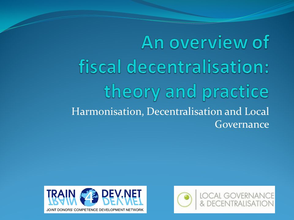 Harmonisation, Decentralisation and Local Governance
