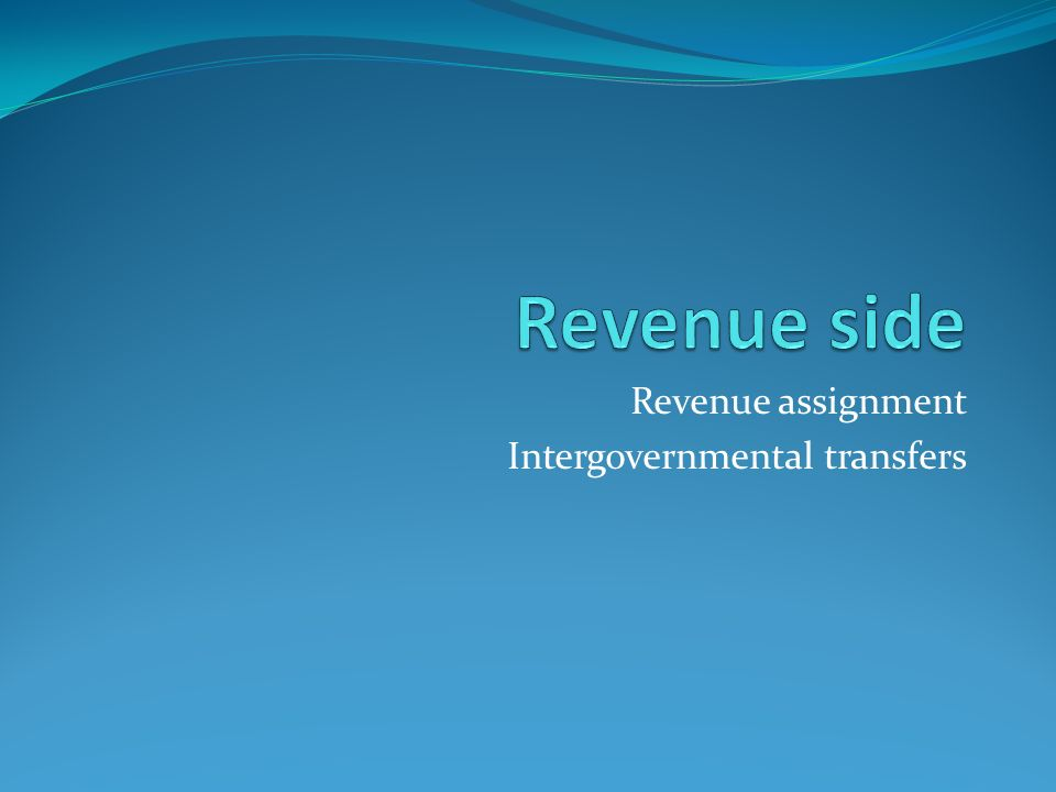 Revenue assignment Intergovernmental transfers
