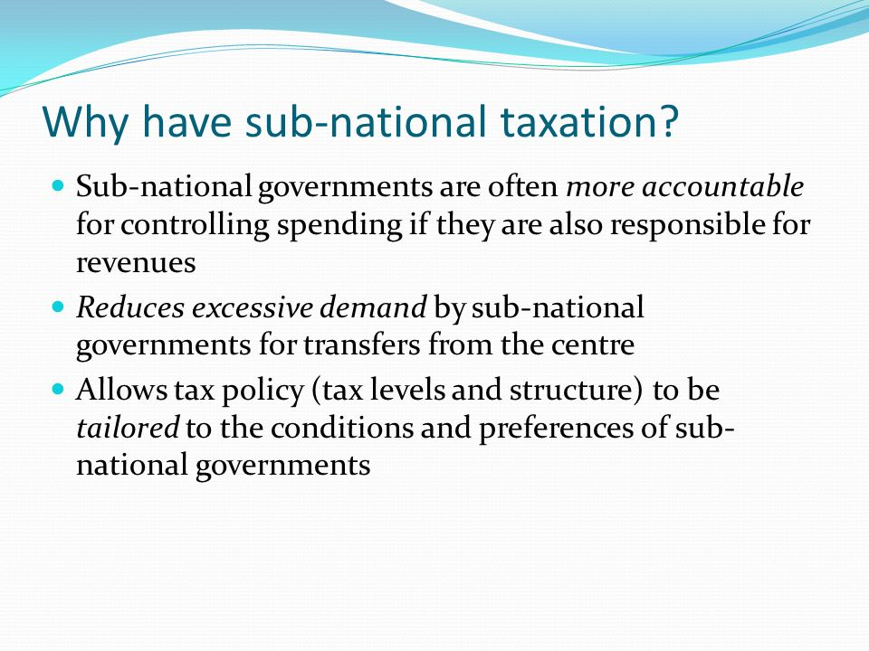 Why have sub-national taxation.