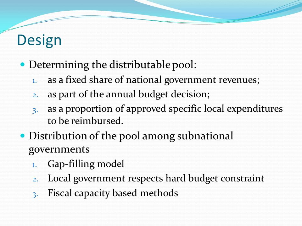 Design Determining the distributable pool: 1.as a fixed share of national government revenues; 2.