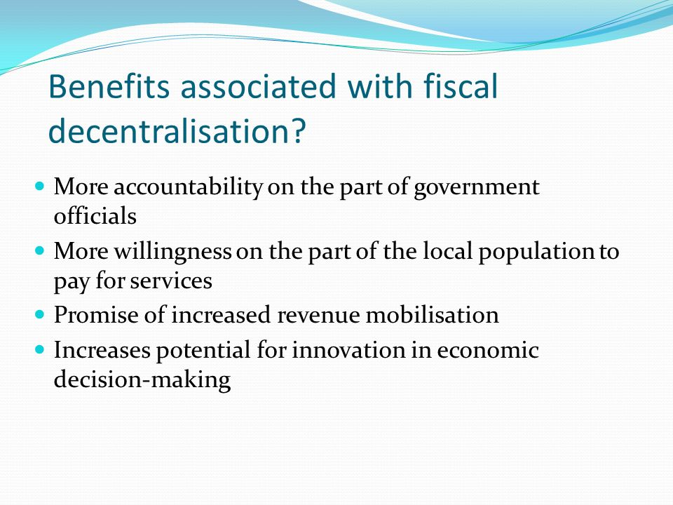 Benefits associated with fiscal decentralisation.