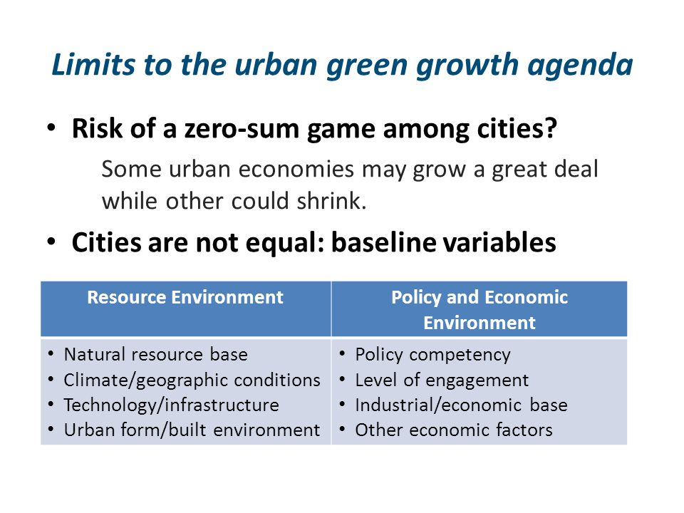 Limits to the urban green growth agenda Risk of a zero-sum game among cities? Some urban economies may grow a great deal while other could shrink. Cit