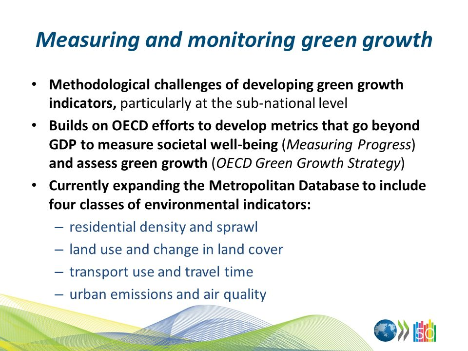Measuring and monitoring green growth Methodological challenges of developing green growth indicators, particularly at the sub-national level Builds o