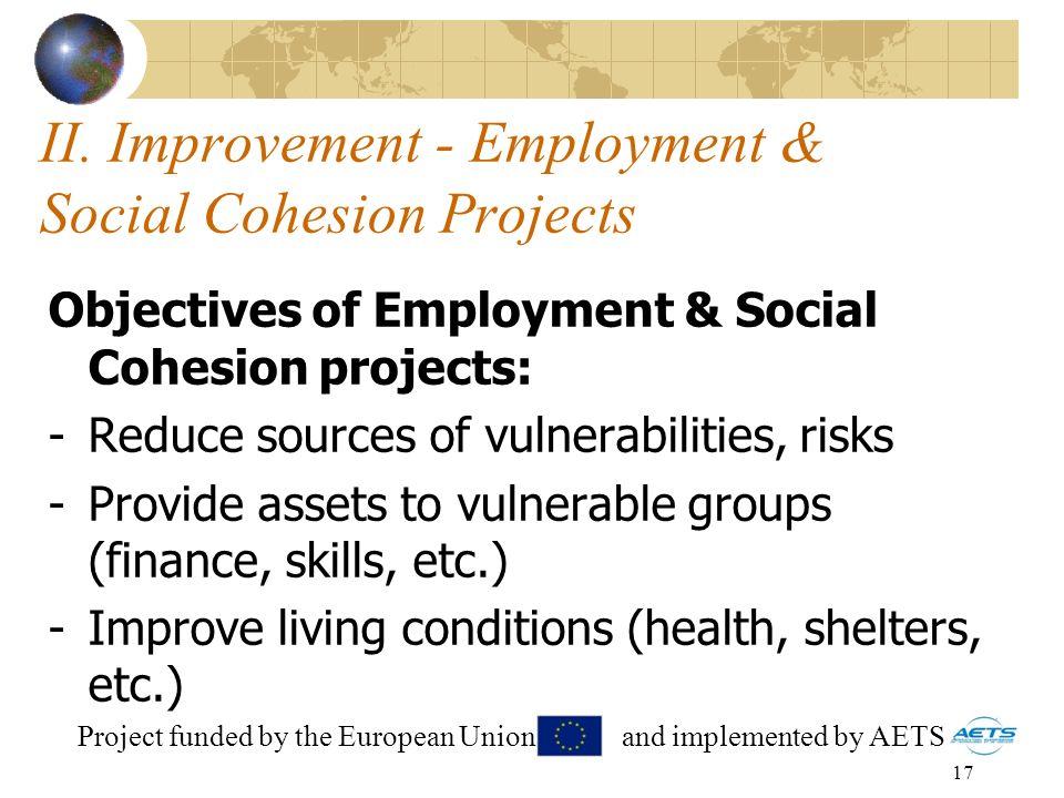 17 II. Improvement - Employment & Social Cohesion Projects Objectives of Employment & Social Cohesion projects: -Reduce sources of vulnerabilities, ri